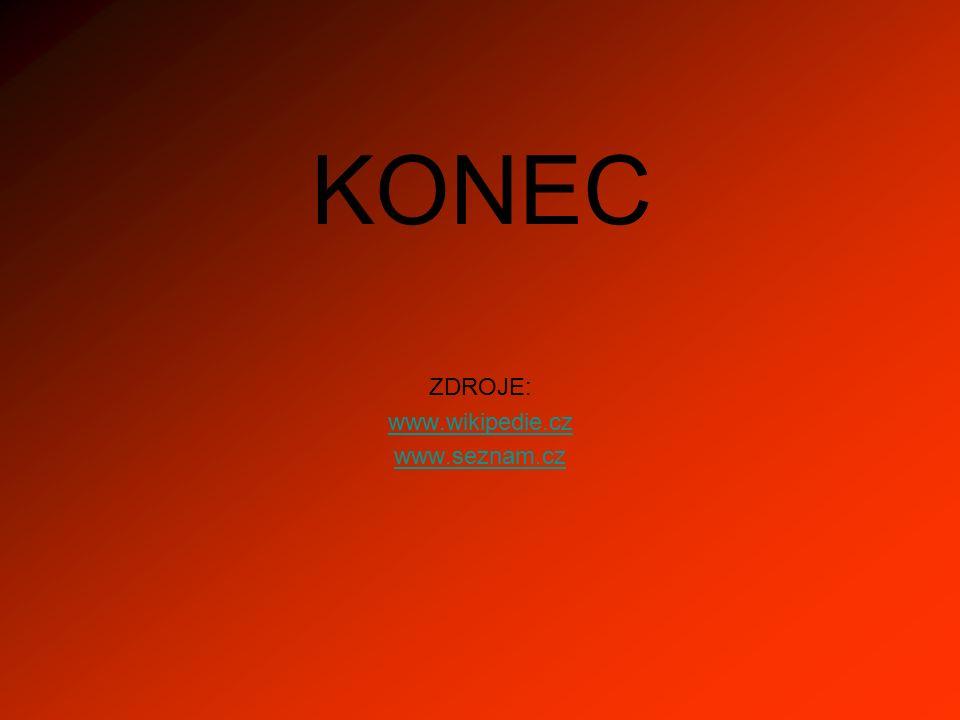KONEC ZDROJE: www.wikipedie.cz www.seznam.cz