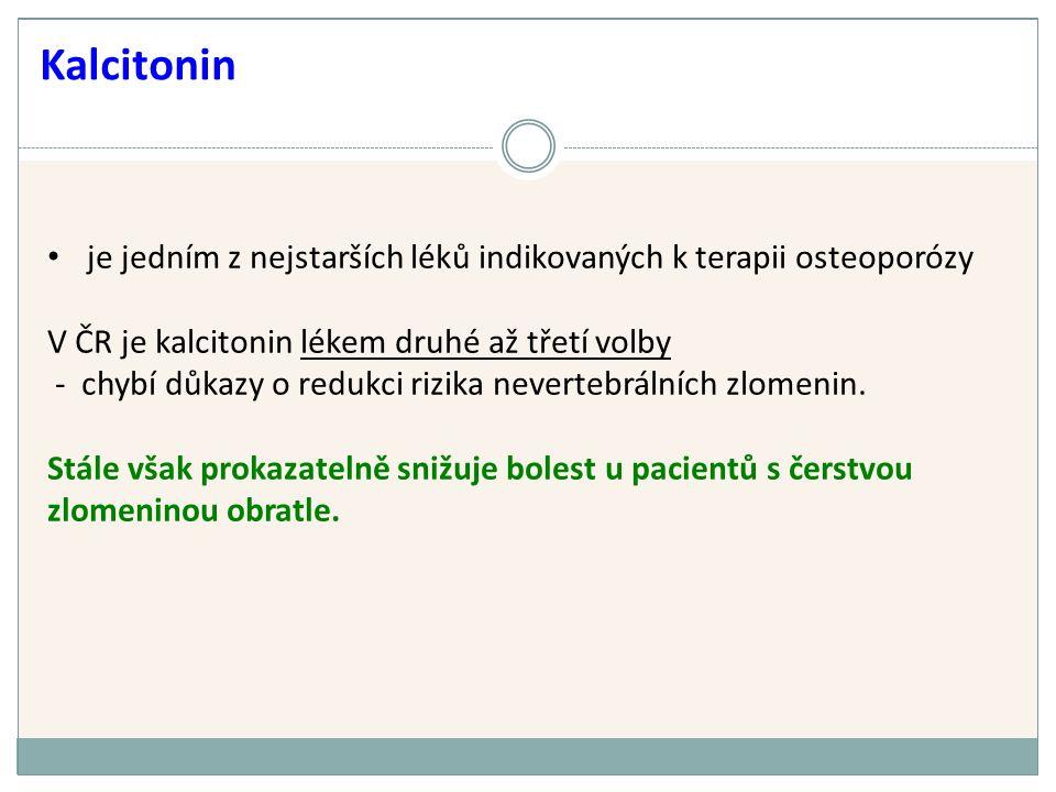 je jedním z nejstarších léků indikovaných k terapii osteoporózy V ČR je kalcitonin lékem druhé až třetí volby - chybí důkazy o redukci rizika nevertebrálních zlomenin.
