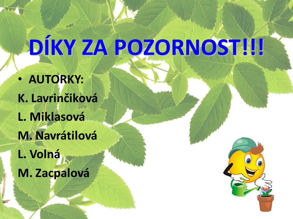 DÍKY ZA POZORNOST!!! AUTORKY: K. Lavrinčiková L. Miklasová M. Navrátilová L. Volná M. Zacpalová