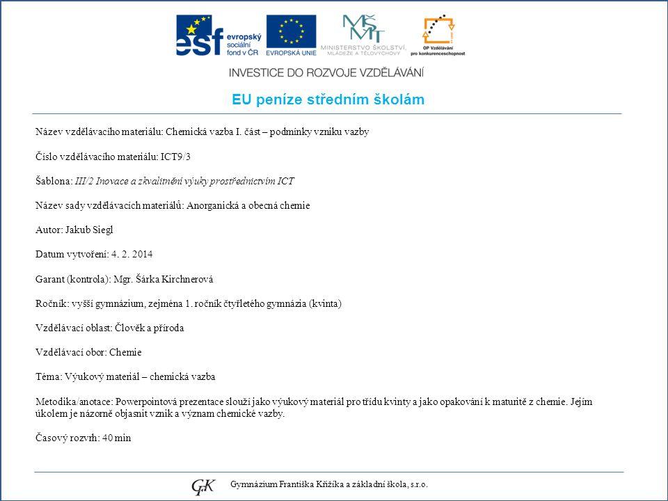 EU peníze středním školám Název vzdělávacího materiálu: Chemická vazba I.