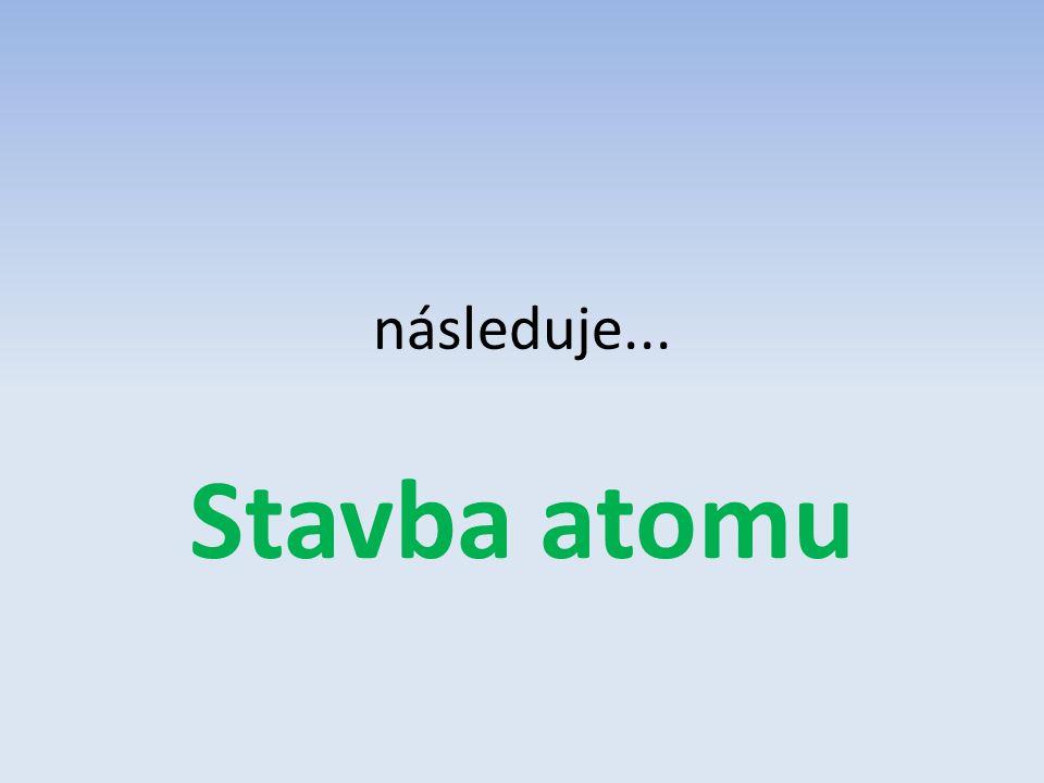 následuje... Stavba atomu