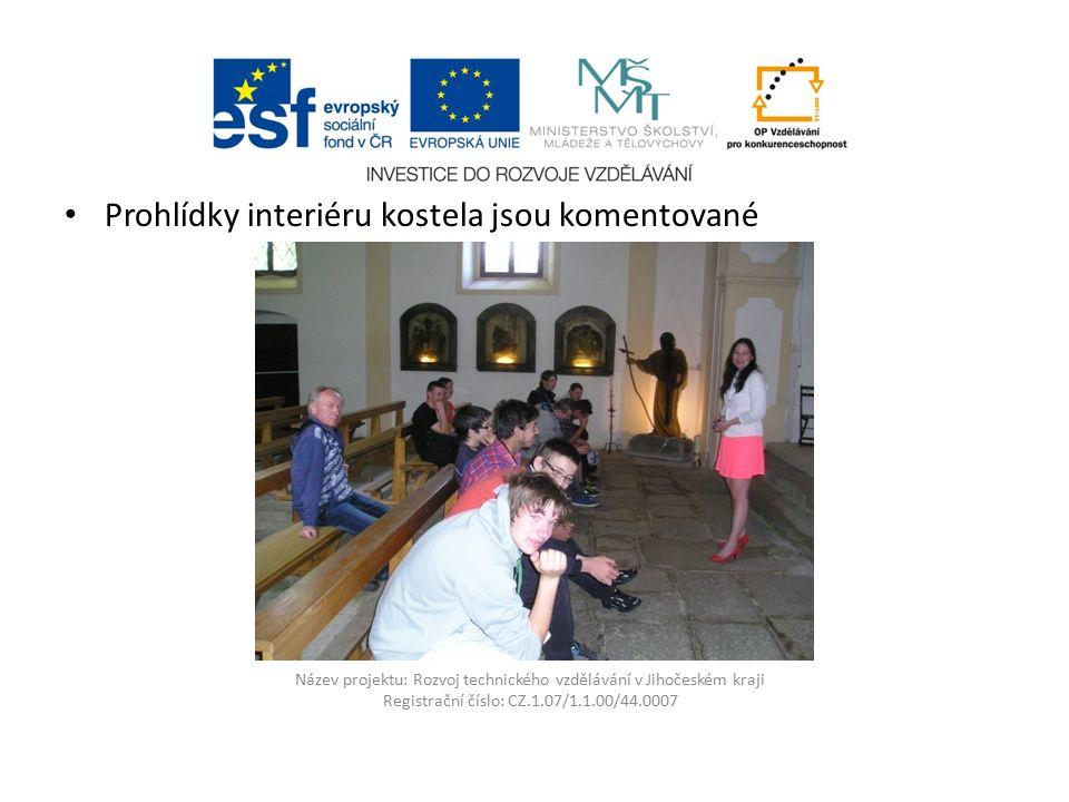 Název projektu: Rozvoj technického vzdělávání v Jihočeském kraji Registrační číslo: CZ.1.07/1.1.00/44.0007 Prohlídky interiéru kostela jsou komentované