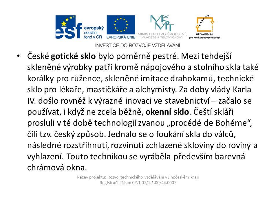 Název projektu: Rozvoj technického vzdělávání v Jihočeském kraji Registrační číslo: CZ.1.07/1.1.00/44.0007 České gotické sklo bylo poměrně pestré.