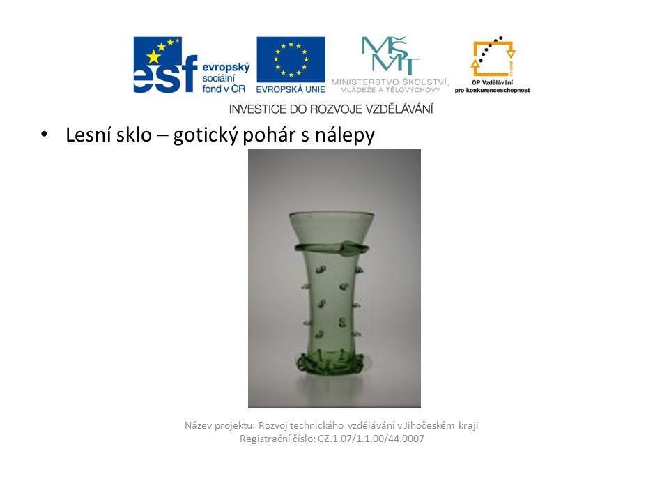 Název projektu: Rozvoj technického vzdělávání v Jihočeském kraji Registrační číslo: CZ.1.07/1.1.00/44.0007 Lesní sklo – gotický pohár s nálepy