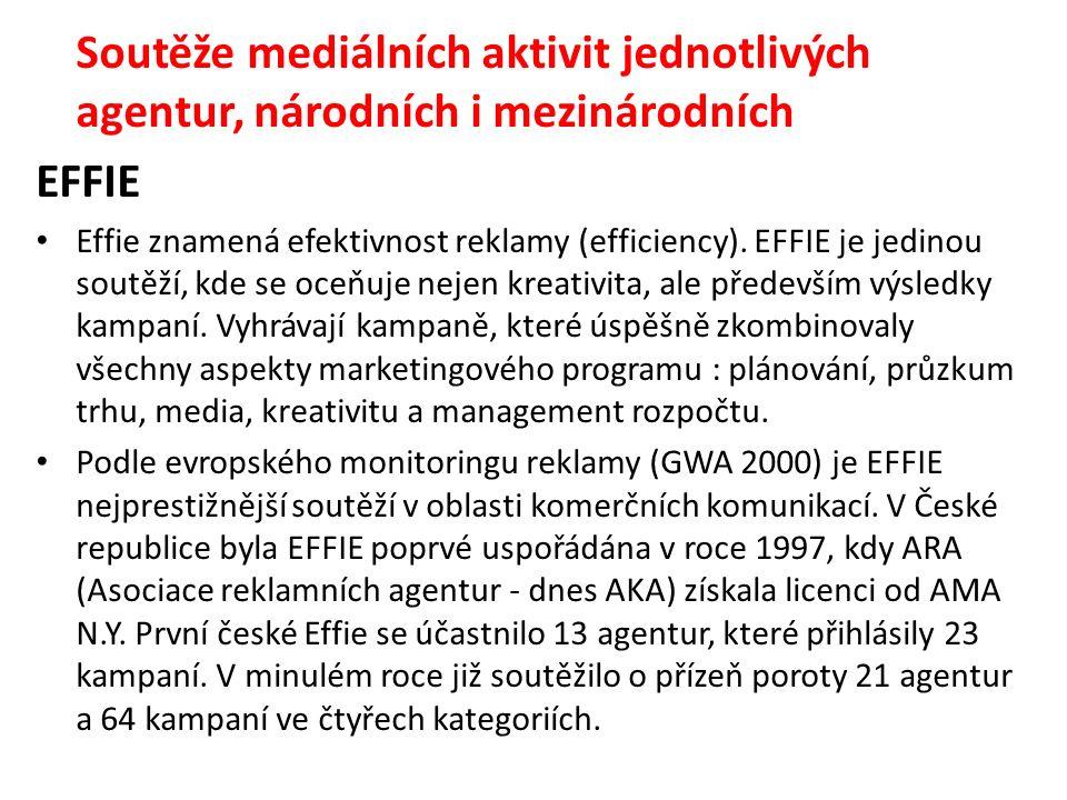 Soutěže mediálních aktivit jednotlivých agentur, národních i mezinárodních EFFIE Effie znamená efektivnost reklamy (efficiency).