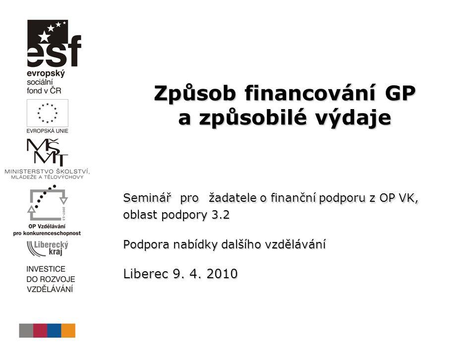 Způsob financování GP a způsobilé výdaje Seminář pro žadatele o finanční podporu z OP VK, oblast podpory 3.2 Podpora nabídky dalšího vzdělávání Liberec 9.