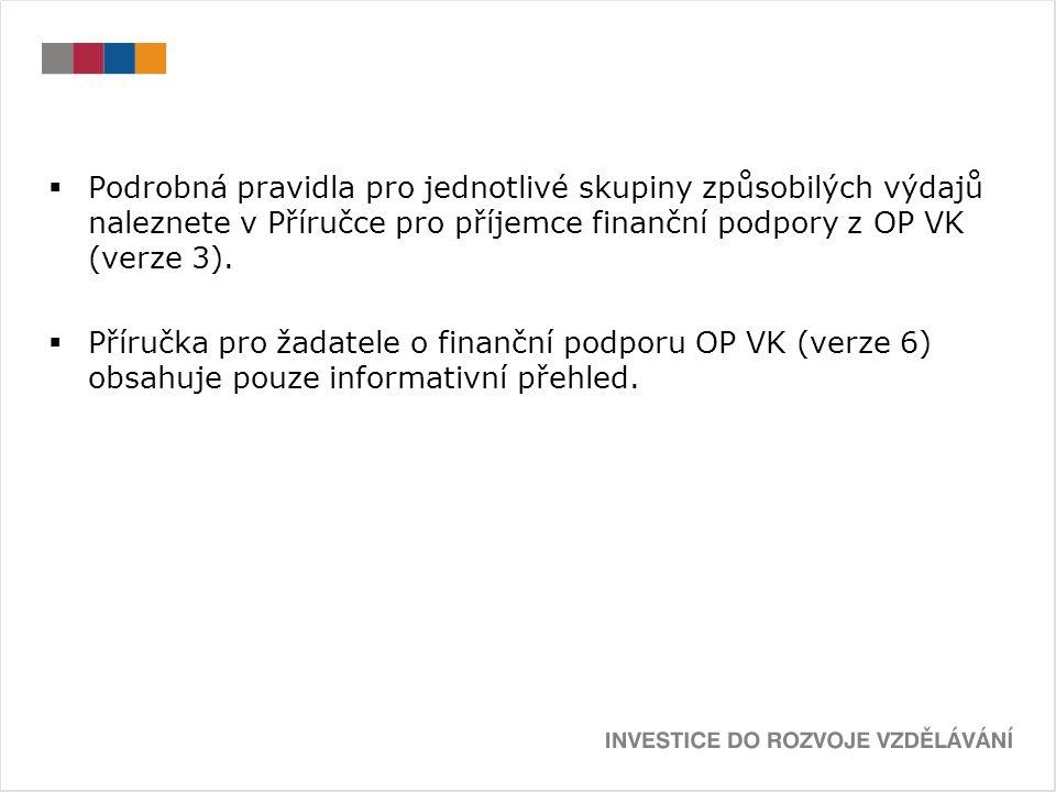  Podrobná pravidla pro jednotlivé skupiny způsobilých výdajů naleznete v Příručce pro příjemce finanční podpory z OP VK (verze 3).