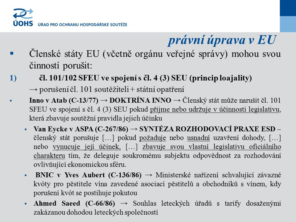 právní úprava v EU  Členské státy EU (včetně orgánu veřejné správy) mohou svou činností porušit: 1) čl.
