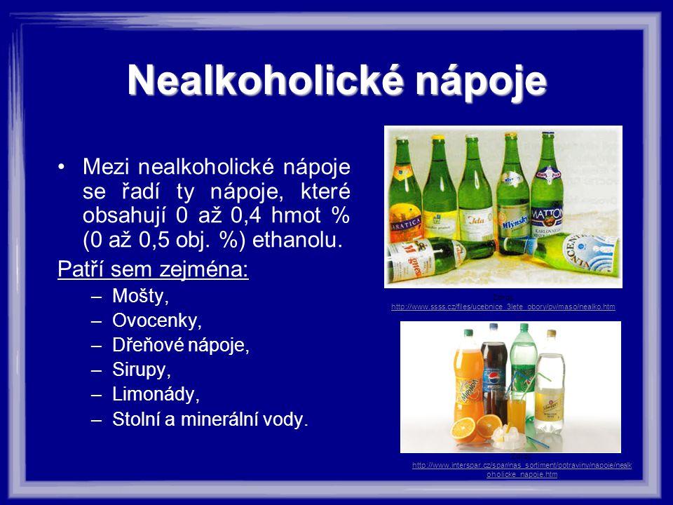 Nealkoholické nápoje Mezi nealkoholické nápoje se řadí ty nápoje, které obsahují 0 až 0,4 hmot % (0 až 0,5 obj. %) ethanolu. Patří sem zejména: –Mošty