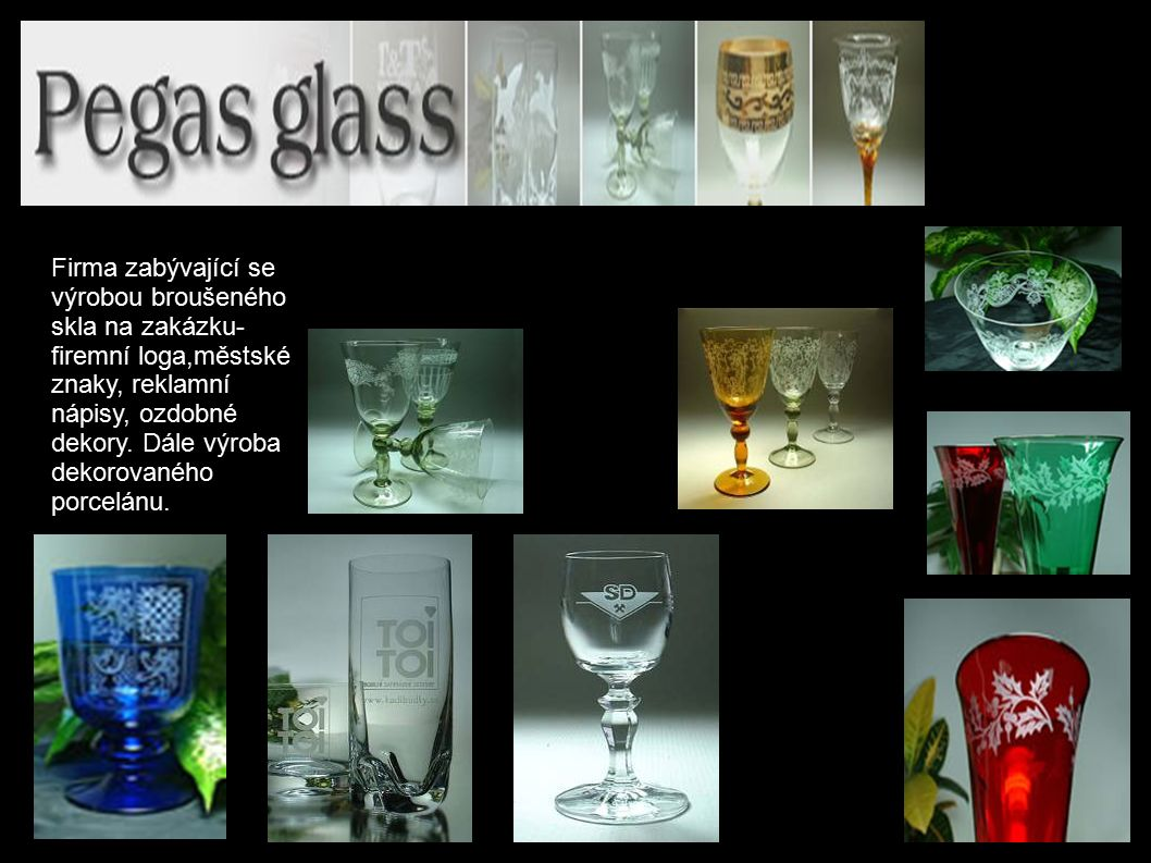 Firma zabývající se výrobou broušeného skla na zakázku- firemní loga,městské znaky, reklamní nápisy, ozdobné dekory.
