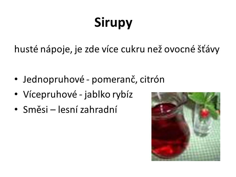 Sirupy husté nápoje, je zde více cukru než ovocné šťávy Jednopruhové - pomeranč, citrón Vícepruhové - jablko rybíz Směsi – lesní zahradní