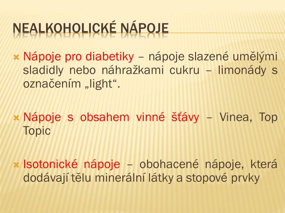 """ Nápoje pro diabetiky – nápoje slazené umělými sladidly nebo náhražkami cukru – limonády s označením """"light"""".  Nápoje s obsahem vinné šťávy – Vinea,"""