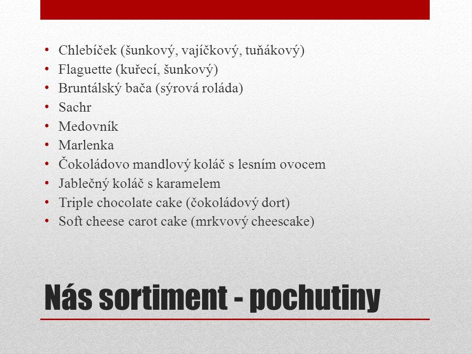Nás sortiment - pochutiny Chlebíček (šunkový, vajíčkový, tuňákový) Flaguette (kuřecí, šunkový) Bruntálský bača (sýrová roláda) Sachr Medovník Marlenka
