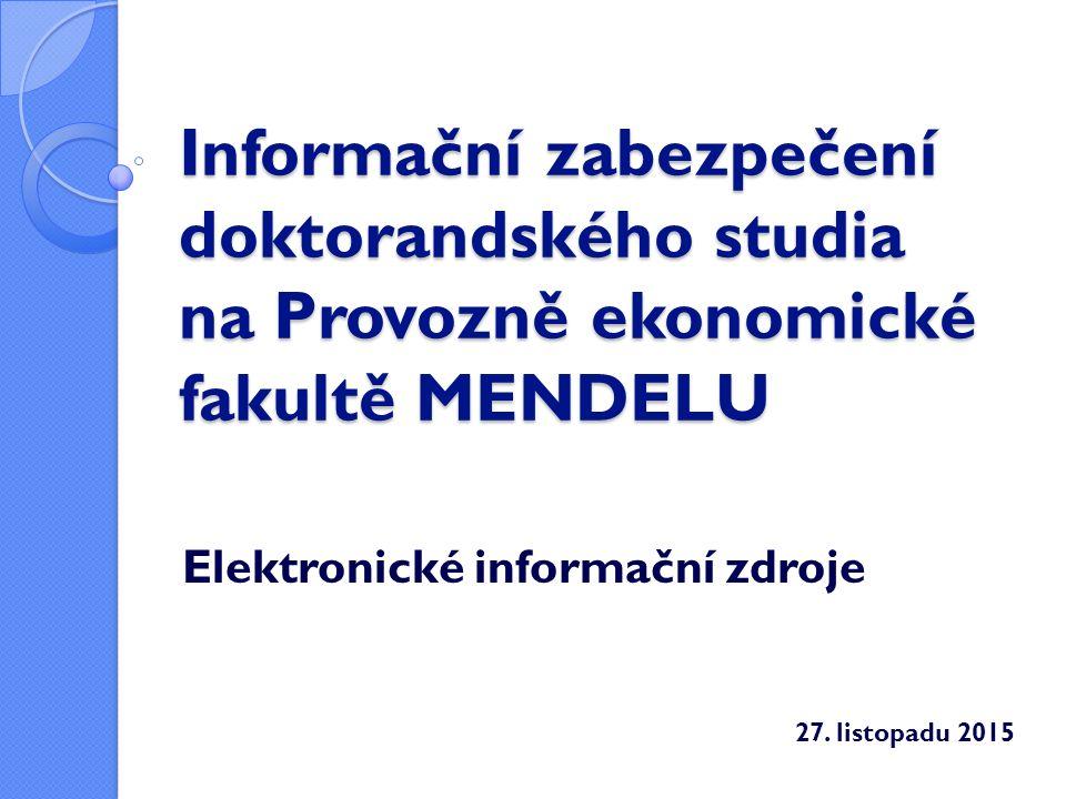 Informační zabezpečení doktorandského studia na Provozně ekonomické fakultě MENDELU Elektronické informační zdroje 27.