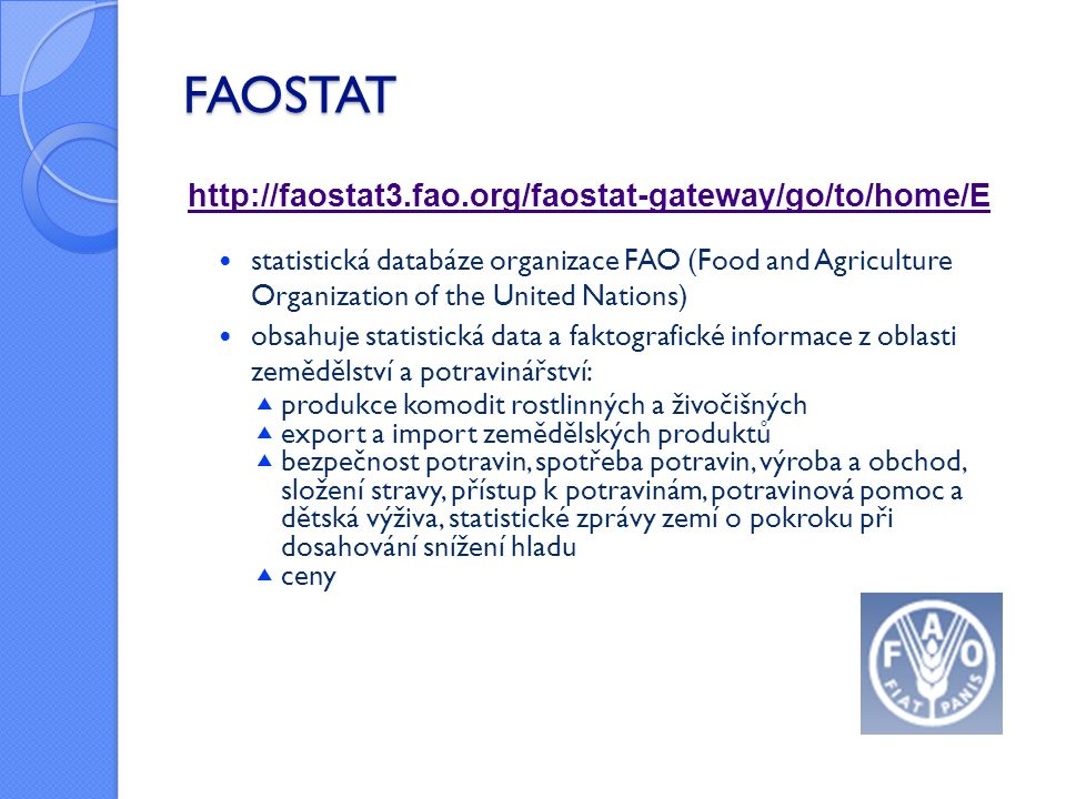 FAOSTAT http://faostat3.fao.org/faostat-gateway/go/to/home/E statistická databáze organizace FAO (Food and Agriculture Organization of the United Nati