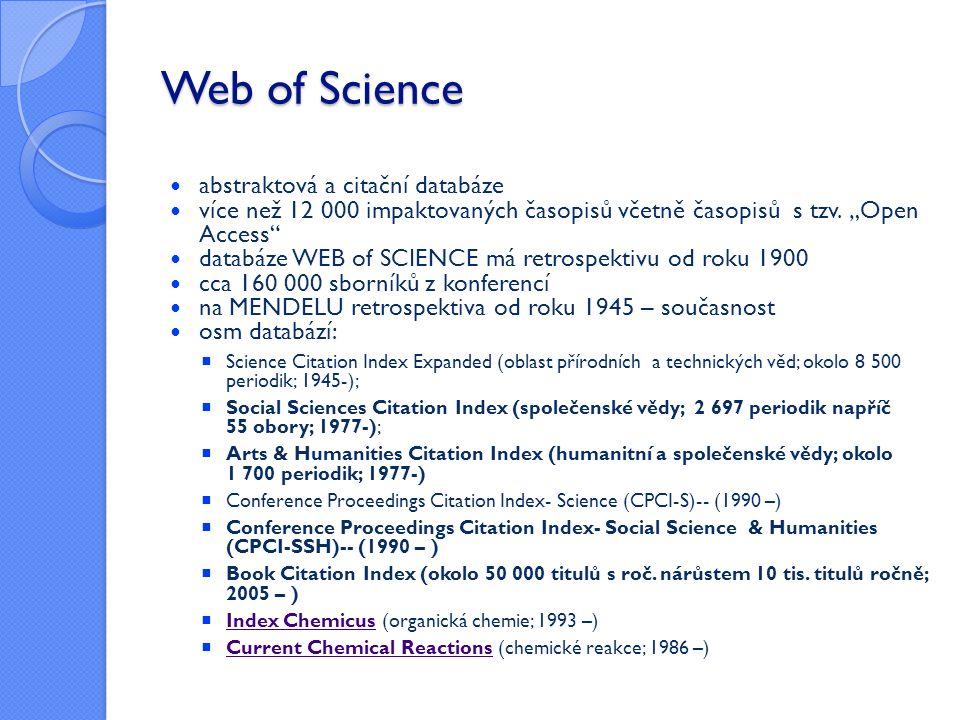Web of Science abstraktová a citační databáze více než 12 000 impaktovaných časopisů včetně časopisů s tzv.