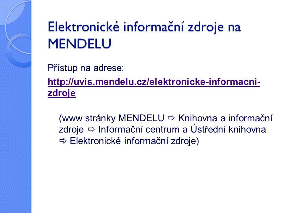Elektronické informační zdroje na MENDELU Přístup na adrese: http://uvis.mendelu.cz/elektronicke-informacni- zdroje (www stránky MENDELU  Knihovna a informační zdroje  Informační centrum a Ústřední knihovna  Elektronické informační zdroje)