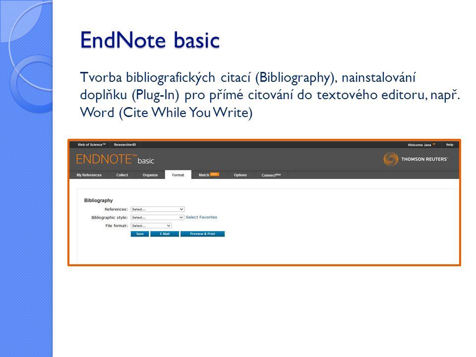 EndNote basic Tvorba bibliografických citací (Bibliography), nainstalování doplňku (Plug-In) pro přímé citování do textového editoru, např.