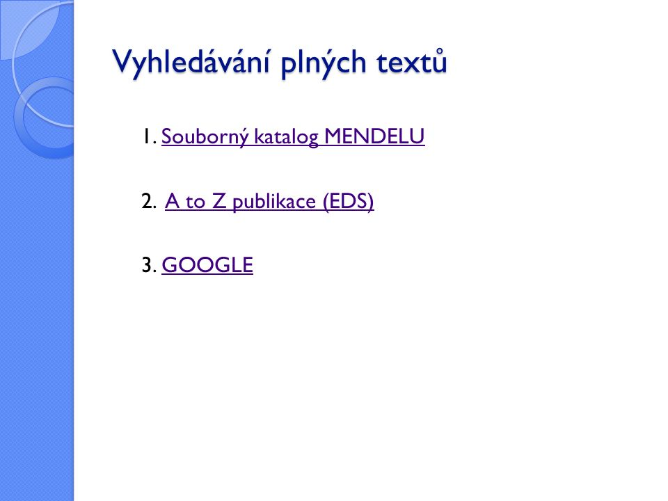 Vyhledávání plných textů 1.Souborný katalog MENDELUSouborný katalog MENDELU 2.