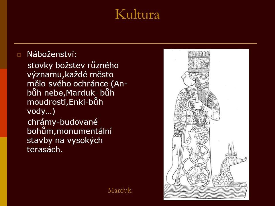 Kultura  Náboženství: stovky božstev různého významu,každé město mělo svého ochránce (An- bůh nebe,Marduk- bůh moudrosti,Enki-bůh vody…) chrámy-budované bohům,monumentální stavby na vysokých terasách.