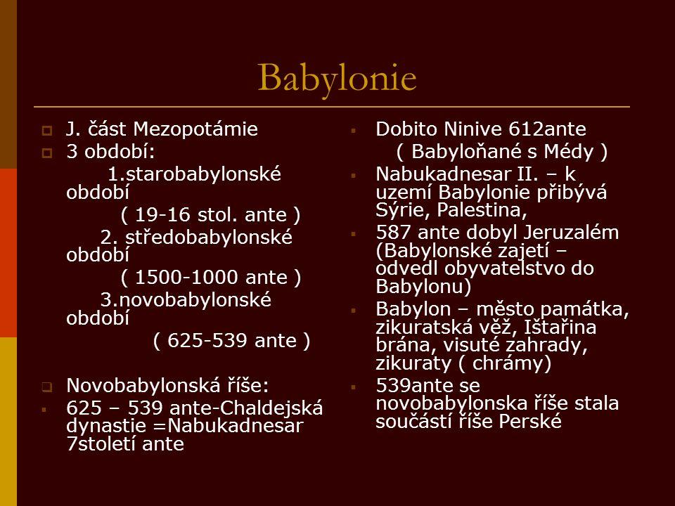 Babylonie  J. část Mezopotámie  3 období: 1.starobabylonské období ( 19-16 stol.