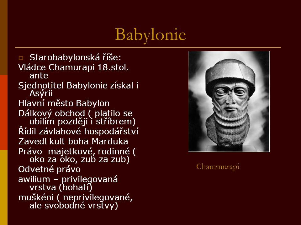 Babylonie  Starobabylonská říše: Vládce Chamurapi 18.stol.