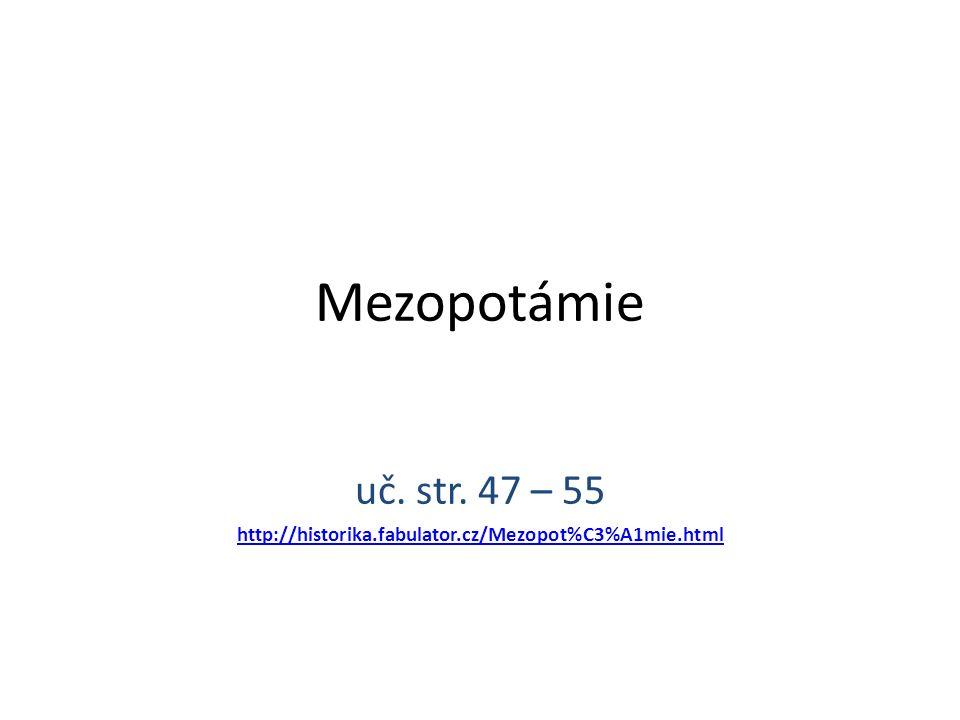 Mezopotámie uč. str. 47 – 55 http://historika.fabulator.cz/Mezopot%C3%A1mie.html