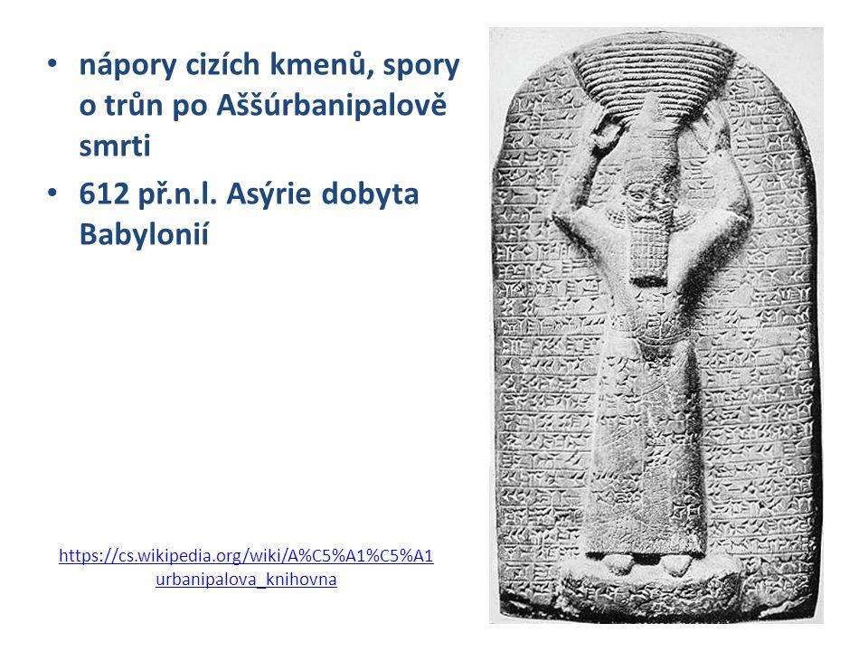 https://cs.wikipedia.org/wiki/A%C5%A1%C5%A1 urbanipalova_knihovna nápory cizích kmenů, spory o trůn po Aššúrbanipalově smrti 612 př.n.l. Asýrie dobyta