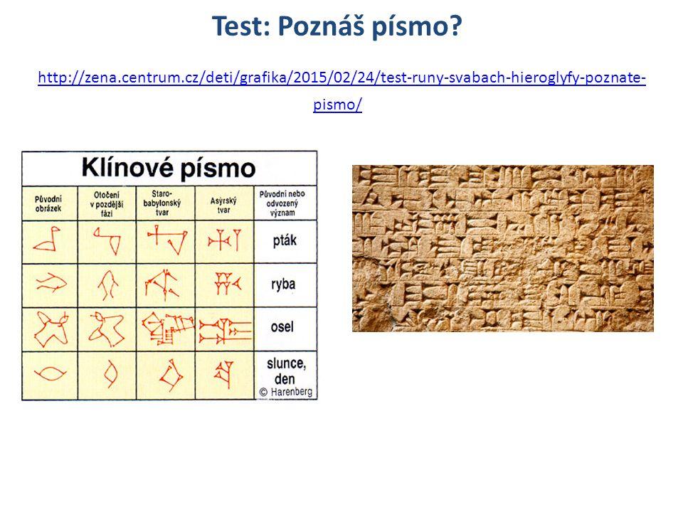 Test: Poznáš písmo? http://zena.centrum.cz/deti/grafika/2015/02/24/test-runy-svabach-hieroglyfy-poznate- pismo/ http://zena.centrum.cz/deti/grafika/20