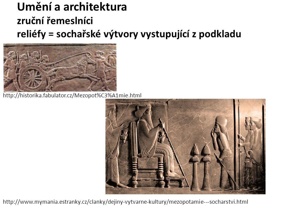 Umění a architektura zruční řemeslníci reliéfy = sochařské výtvory vystupující z podkladu http://historika.fabulator.cz/Mezopot%C3%A1mie.html http://www.mymania.estranky.cz/clanky/dejiny-vytvarne-kultury/mezopotamie---socharstvi.html