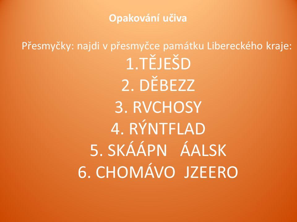 Opakování učiva Přesmyčky: najdi v přesmyčce památku Libereckého kraje: 1.TĚJEŠD 2.