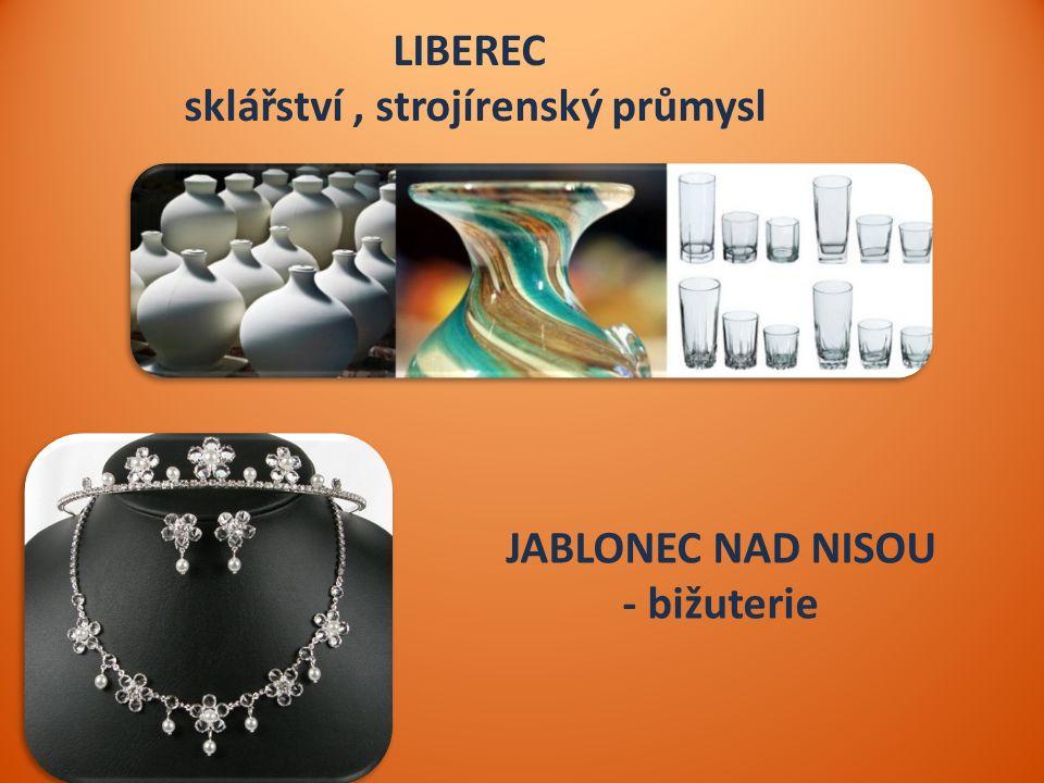 LIBEREC sklářství, strojírenský průmysl JABLONEC NAD NISOU - bižuterie