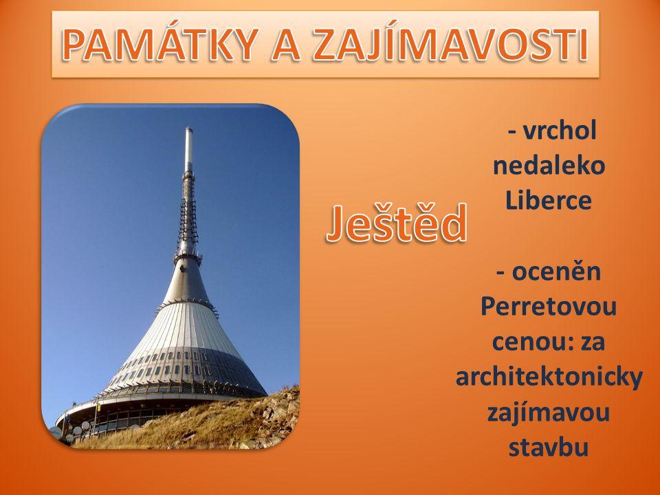 - vrchol nedaleko Liberce - oceněn Perretovou cenou: za architektonicky zajímavou stavbu