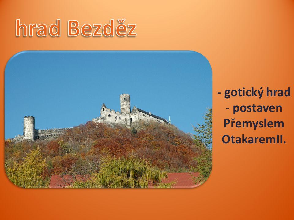 - gotický hrad - postaven Přemyslem OtakaremII.