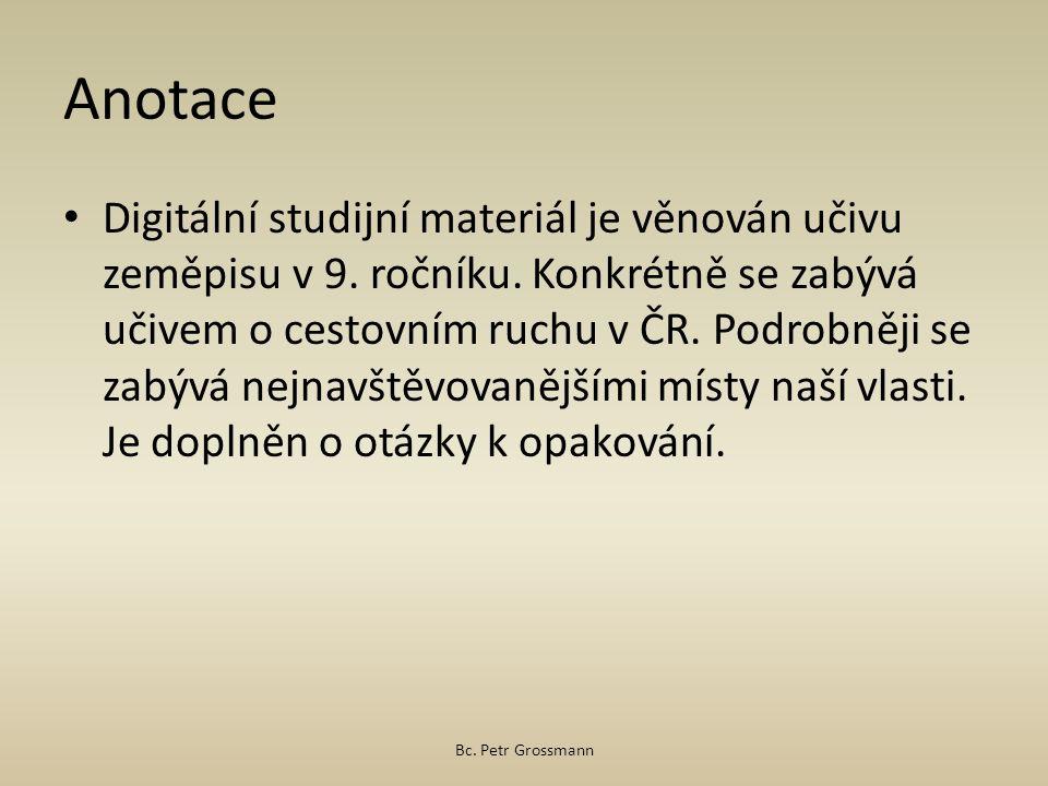 Anotace Digitální studijní materiál je věnován učivu zeměpisu v 9. ročníku. Konkrétně se zabývá učivem o cestovním ruchu v ČR. Podrobněji se zabývá ne