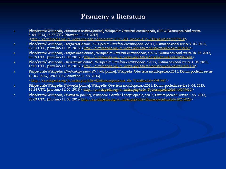 Prameny a literatura 1. Přispěvatelé Wikipedie, Alternativní medicína [online], Wikipedie: Otevřená encyklopedie, c2013, Datum poslední revize 3. 04.