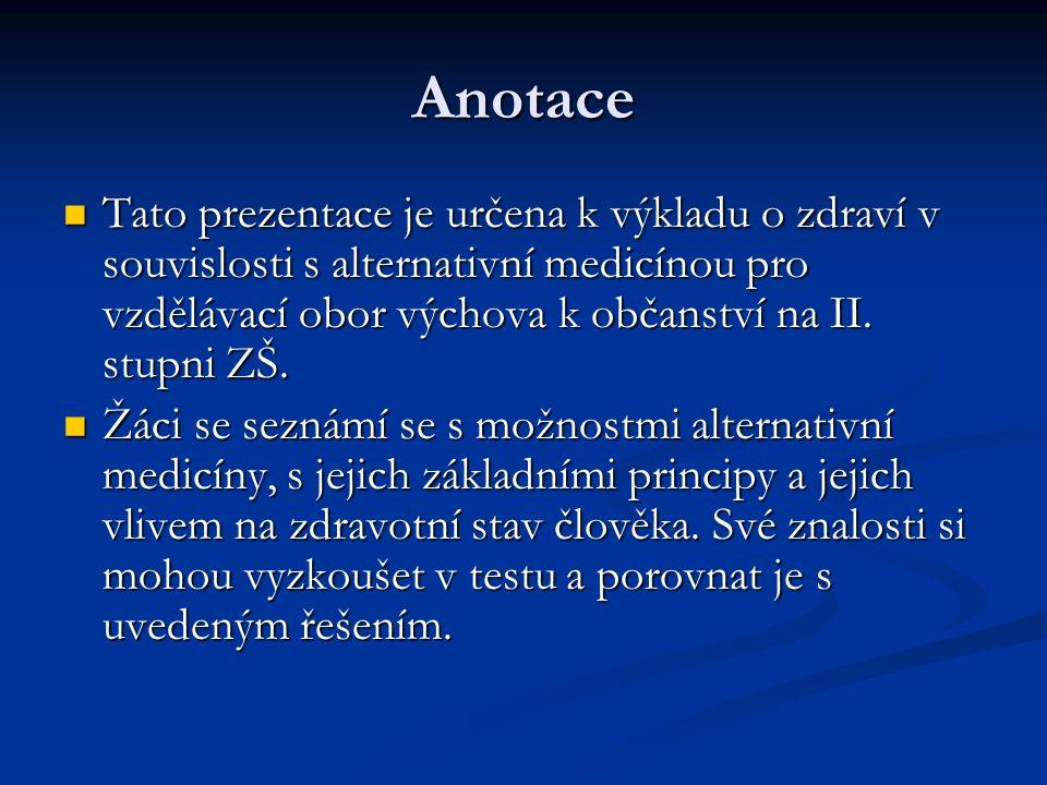 Anotace Tato prezentace je určena k výkladu o zdraví v souvislosti s alternativní medicínou pro vzdělávací obor výchova k občanství na II. stupni ZŠ.