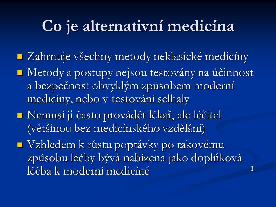 Co je alternativní medicína Zahrnuje všechny metody neklasické medicíny Zahrnuje všechny metody neklasické medicíny Metody a postupy nejsou testovány
