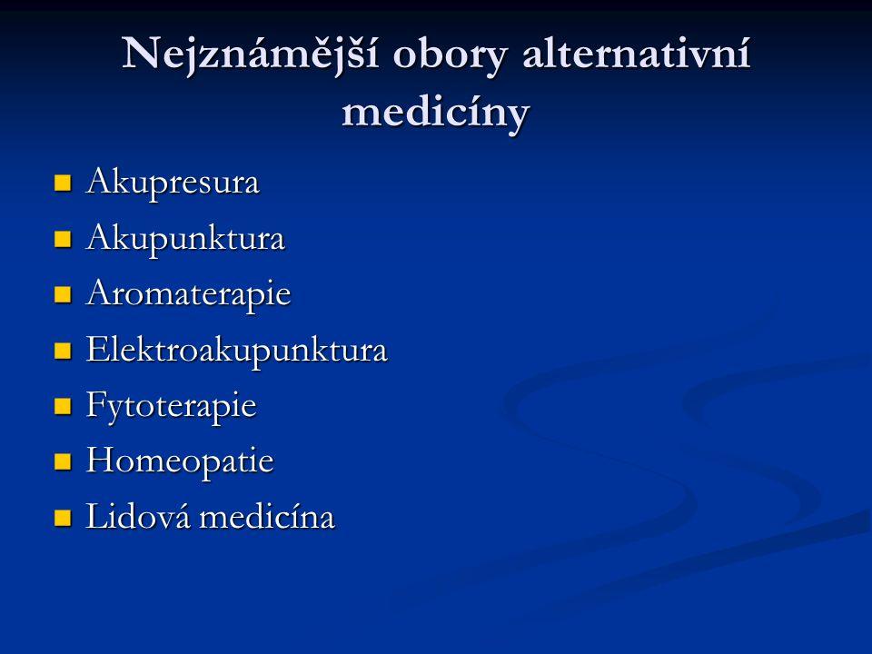 Nejznámější obory alternativní medicíny Akupresura Akupresura Akupunktura Akupunktura Aromaterapie Aromaterapie Elektroakupunktura Elektroakupunktura