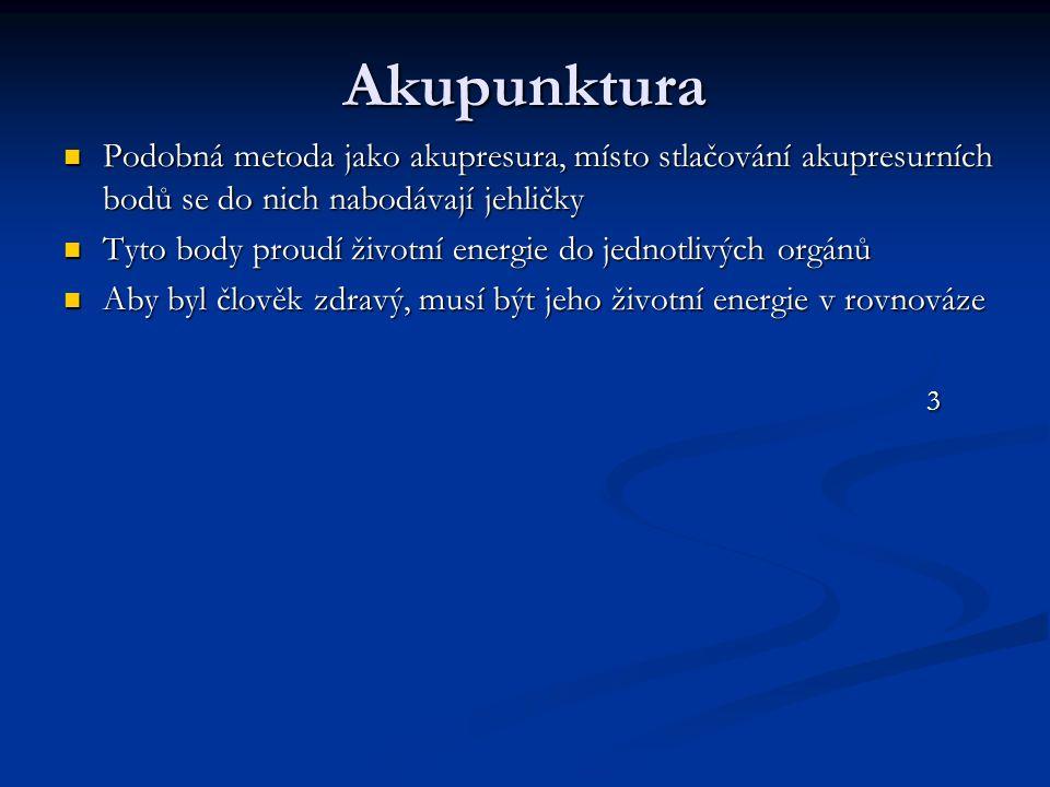 Akupunktura Podobná metoda jako akupresura, místo stlačování akupresurních bodů se do nich nabodávají jehličky Podobná metoda jako akupresura, místo s