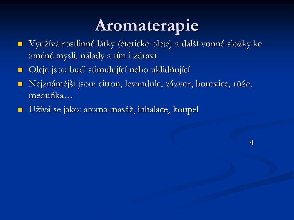 Aromaterapie Využívá rostlinné látky (éterické oleje) a další vonné složky ke změně mysli, nálady a tím i zdraví Využívá rostlinné látky (éterické ole