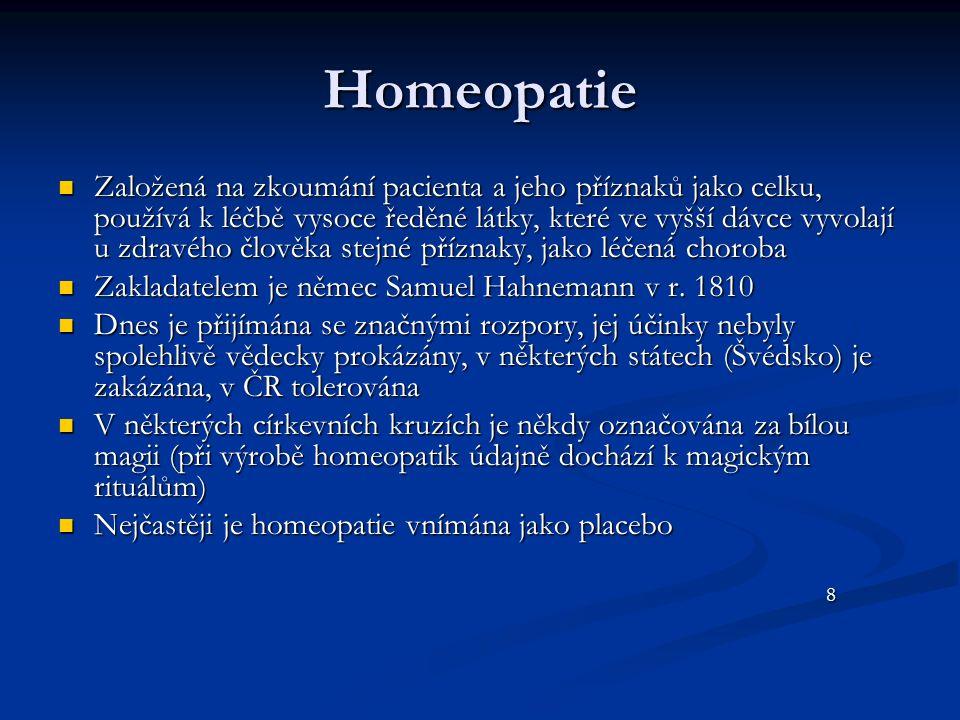 Homeopatie Založená na zkoumání pacienta a jeho příznaků jako celku, používá k léčbě vysoce ředěné látky, které ve vyšší dávce vyvolají u zdravého člo