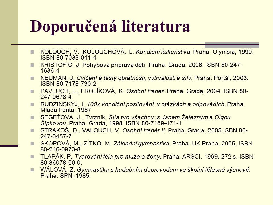 Doporučená literatura KOLOUCH, V., KOLOUCHOVÁ, L. Kondiční kulturistika.