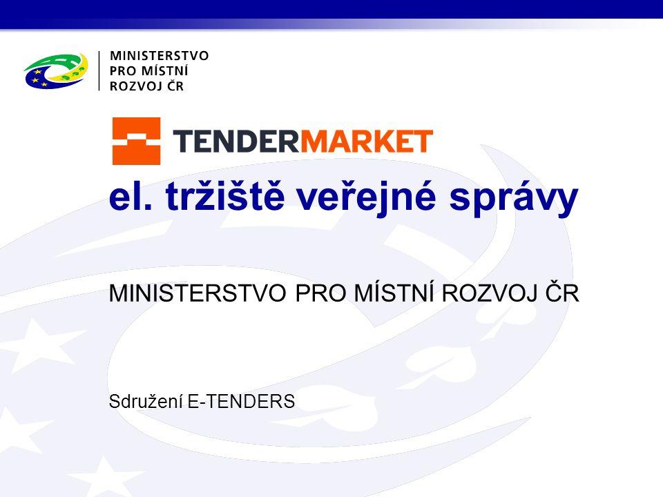MINISTERSTVO PRO MÍSTNÍ ROZVOJ ČR Sdružení E-TENDERS el. tržiště veřejné správy