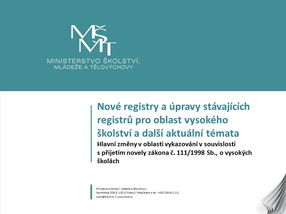 2 Obsah prezentace 1.Úvod – Základní právní zakotvení – Nově zřizované registry a registry převáděné pod správu MŠMT 2.Nově zřízené registry – Registr vysokých škol a uskutečňovaných studijních programů – Registr řízení o žádostech o uznání zahraničního vysokoškolského vzdělání a kvalifikace 3.Registry převáděné pod správu MŠMT a registry procházející úpravou – Registr uměleckých výstupů – Registr docentů, profesorů a mimořádných profesorů vysokých škol – Sdružené informace matrik studentů