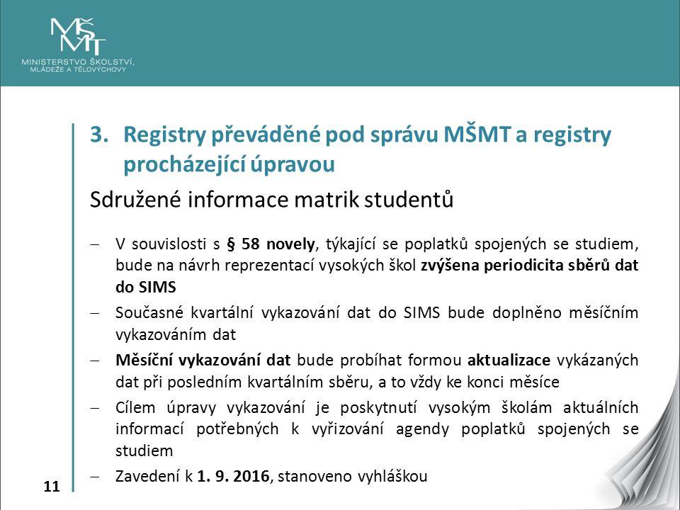 11 3. Registry převáděné pod správu MŠMT a registry procházející úpravou Sdružené informace matrik studentů  V souvislosti s § 58 novely, týkající se