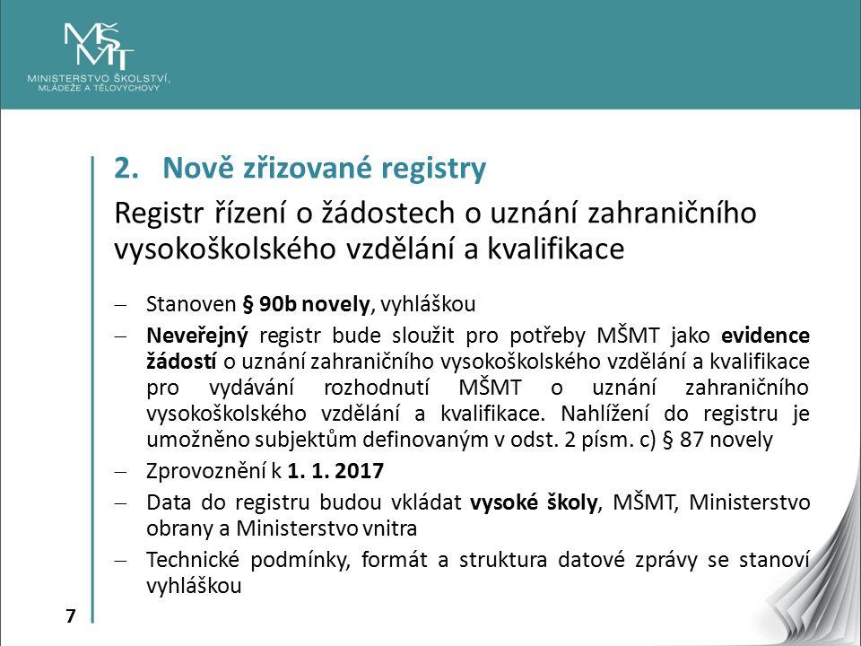 7 2. Nově zřizované registry Registr řízení o žádostech o uznání zahraničního vysokoškolského vzdělání a kvalifikace  Stanoven § 90b novely, vyhláško