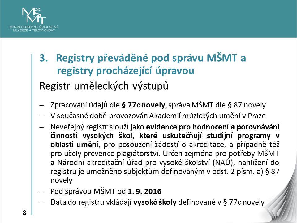 8 3. Registry převáděné pod správu MŠMT a registry procházející úpravou Registr uměleckých výstupů  Zpracování údajů dle § 77c novely, správa MŠMT dl