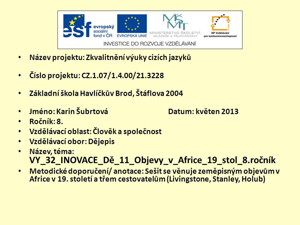 Název projektu: Zkvalitnění výuky cizích jazyků Číslo projektu: CZ.1.07/1.4.00/21.3228 Základní škola Havlíčkův Brod, Štáflova 2004 Jméno: Karin Šubrtová Datum: květen 2013 Ročník: 8.