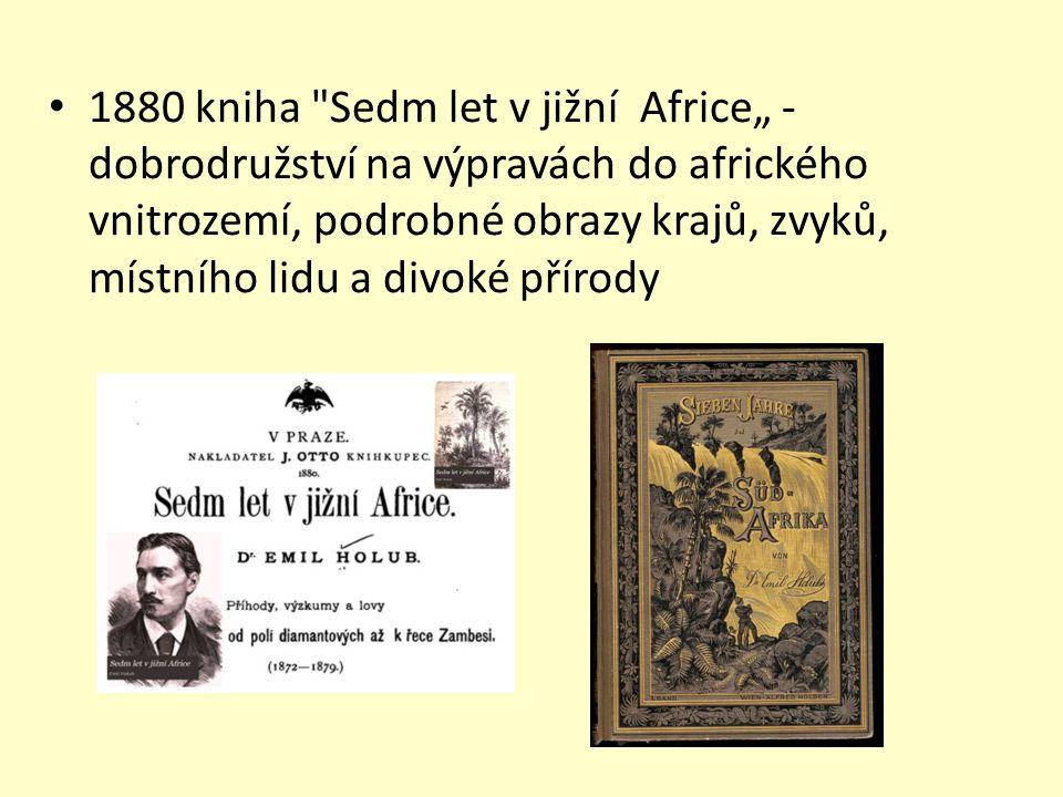 """1880 kniha Sedm let v jižní Africe"""" - dobrodružství na výpravách do afrického vnitrozemí, podrobné obrazy krajů, zvyků, místního lidu a divoké přírody"""